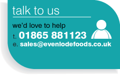 Talk to us... we'd love to help - tel: 01865 881123 email: sales@evenlodefoods.co.uk